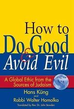 How to Do Good and Avoid Evil : A Global Ethic from the Sources of Judaism by...