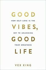 Good Vibes, Good Life How Self-Love Is the Key to by Vex King New