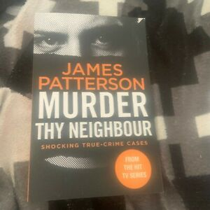 NEW, JAMES PATTERSON, MURDER THY NEIGHBOUR 9781787465466