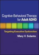 Cognitive-Behavioral Therapy for Adult ADHD: Targeting Executive Dysfunction, Ma
