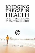 Bridging the Gap in Health Care 1 : The Basics of Wholistic Assessment by...
