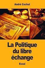 La Politique du Libre échange by André Cochut (2017, Paperback)