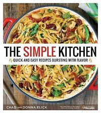 The Simple Kitchen : Quick and Easy Recipes Bursting with Flavor by Donna...
