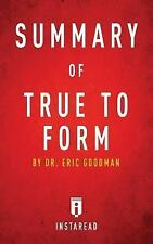 Summary of True to Form : By Dr. Eric Goodman - Includes Analysis by...