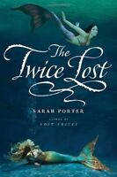 The Twice Lost (The Lost Voices Trilogy) by Sarah Porter