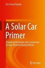A Solar Car Primer : A Guide to the Design and Construction of Solar-Powered...