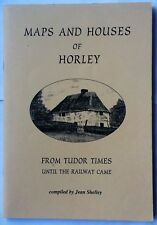 Maps and Houses of Horley From Tudor Times Until The Railway Came. Jean Shelley