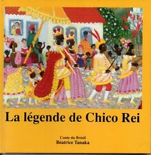 LA LEGENDE DE CHICO REI   CONTE DU BRESIL   BEATRICE TANAKA   9782866620431