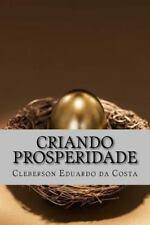 Criando Prosperidade : A Arte e o Sentido Do Processo Criativo by Cleberson...