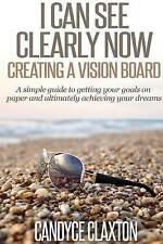 NEW I Can See Clearly Now: Creating a Vision Board by Candyce Claxton