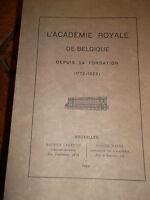 ACADEMIE ROYALE DE BELGIQUE L'ACADEMIE ROYALE DE BELGIQUE depuis sa fondation. (