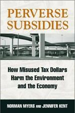 Perverse Subsidies: How Misused Tax Dollars Harm The Environment And The Economy