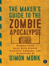 The Maker's Guide to the Zombie Apocalypse: Defend Your Base with Simple Circuit