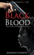 Black Blood : How to Live in a World with Racism by Johanna Sparrow (2015,...