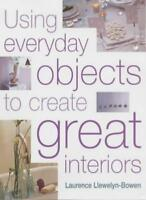 Using Everyday Objects to Create Great Interiors By Laurence Llewelyn-Bowen