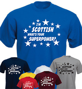 I'm Scottish What's Your Superpower ? New Funny T-shirt Present Gift