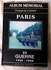 Lannoy. Album mémorial Paris en guerre 1939-1944 Editions Heimdal Bernage Zucca