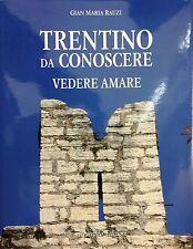 (Trentino) G.M. Rauzi - TRENTINO DA CONOSCERE VEDERE AMARE - Reverdito 2006