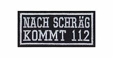 Nach Schräg Kommt 112 Patch Aufnäher Badge Biker Heavy Rocker Bügelbild Kutte