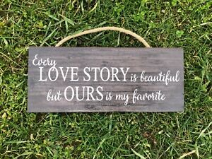 Every Love Story is Beautiful, But Ours is My Favorite Wooden Wall Sign P292