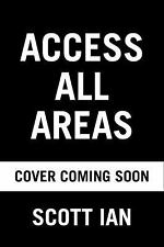 Access All Areas : Hard Rock Stories from the Road by Scott Ian 2017 ARC