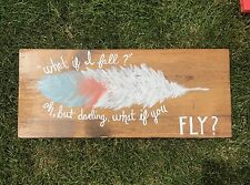 What If I Fall, Oh But Darling What If You Fly Hand Painted Wood 22x9 Feather