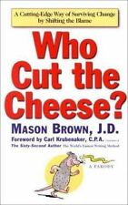 Who Cut the Cheese?: A Cutting Edge Way of Surviving Change by Shifting the