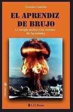 Conjuras: El Aprendiz de Brujo : La Energia Nuclear y Los Caminos Del...