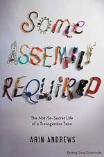 """""""VERY GOOD"""" Some Assembly Required: The Not-So-Secret Life of a Transgender Teen"""