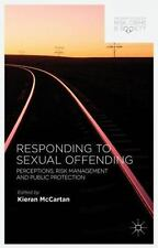 Responding To Sexual Offending: Perceptions, Risk Management And Public Prote...
