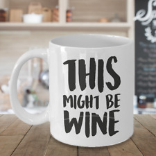 This Might Be Wine Gift For Mom Girlfriend Best Friend Coffee Mug Novelty C