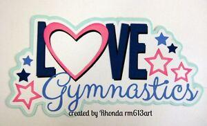 Love Gymnastics sports girl paper piecing title premade scrapbook page Rhonda rm