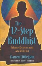 The 12-Step Buddhist: Enhance Recovery from Any Addiction by Darren Littlejohn,