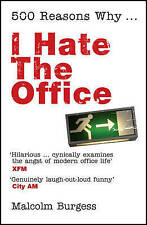 Burgess, Malcolm, 500 Reasons Why . . .: I Hate the Office, Very Good Book