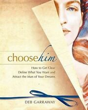 Choose Him: How to Get Clear, Define What You Want and Attract the Man of Your D