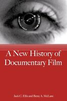 A New History of Documentary Film by Jack C. Ellis, Betsy A. McLane
