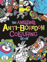 The Amazing Anti-Boredom Colouring Book (Colouri, Dickason, Chris, New