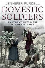 Domestic Soldiers: Six Women's Lives in the Second World War, Purcell, Jennifer,