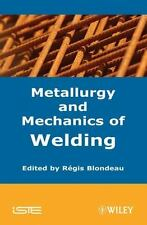 Metallurgy and Mechanics of Welding: Processes and Industrial Applications [Iste