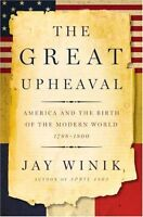 The Great Upheaval: America and the Birth of the Modern World, 1788-1800 by Jay