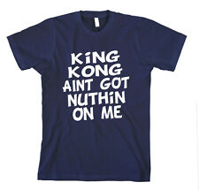KING KONG AINT GOT NUTHIN ON ME FUNNY Unisex Adult T-Shirt Tee Top