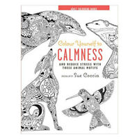 Colour Yourself to Calmness: And reduce stress by CICO Books Hardcover NEW
