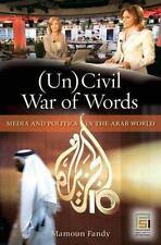 (un)Civil War of Words : Media and Politics in the Arab World by Mamoun Fandy...