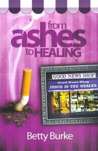 From Ashes to Healing by Betty Burke Paperback Book 9781905991600