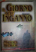 MICHAEL WEAVER - IL GIORNO DELL'INGANNO - ED:POLILLO - ANNO:1998 PRIMA EDIZ (BG)
