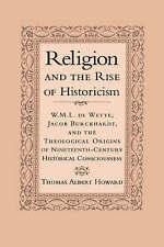 Religion and the Rise of Historicism: W. M. L. de Wette, Jacob Burckhardt, and