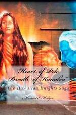 Heart of Pele, Breath of Kanaloa : The Hawaiian Knights Saga by Michael...