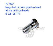 70-1601 e1601 banjo bolt oil return pipe pre Unit 37-62 all cast iron CyL cara.