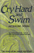Cry Hard and Swim: The Story of an Incest Survivor, Jacqueline Spring | Paperbac