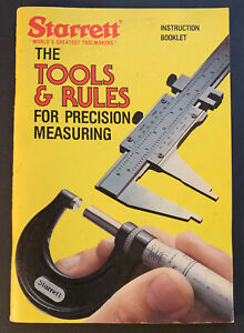 STARRETT THE TOOLS & RULES FOR PRECISION MEASURING INSTRUCTION BOOKLET 1984